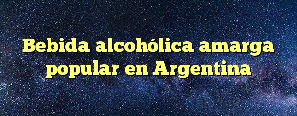Bebida alcohólica amarga popular en Argentina