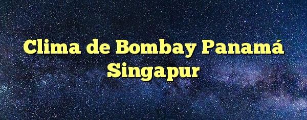 Clima de Bombay Panamá Singapur
