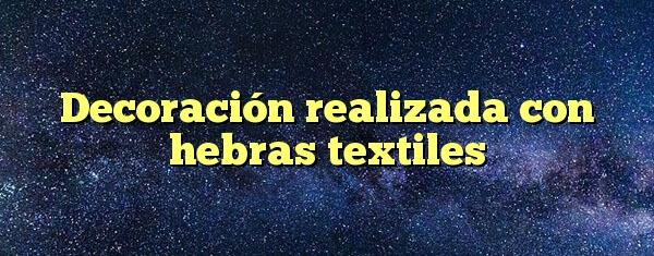 Decoración Realizada Con Hebras Textiles Respuestas Codycross