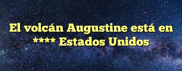 El volcán Augustine está en **** Estados Unidos