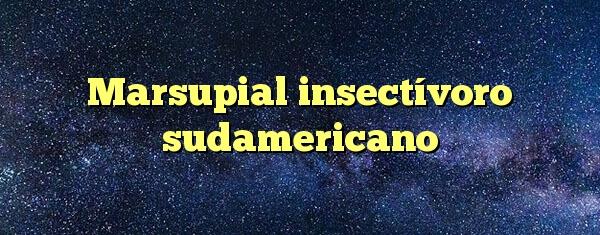 Marsupial insectívoro sudamericano